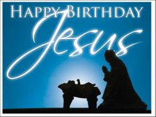 Happy Birthday Jesus instead of Merry Christmas...least we forget the Reason for the Season.