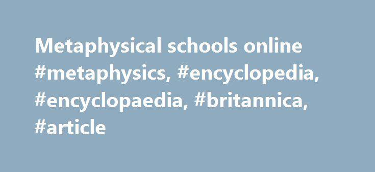 Metaphysical schools online #metaphysics, #encyclopedia, #encyclopaedia, #britannica, #article http://germany.nef2.com/metaphysical-schools-online-metaphysics-encyclopedia-encyclopaedia-britannica-article/  # Metaphysics metaphysics, the philosophical stu