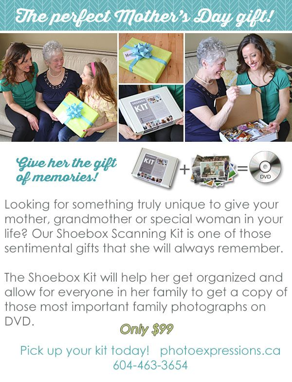 Give mom a Shoebox Scan Kit to preserve her memories. Available at Photo Express photoexpressions.ca 604-463-3654