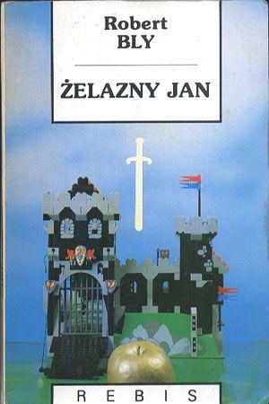 Żelazny Jan. Rzecz o mężczyznach, Robert Bly, Rebis, 1993, http://www.antykwariat.nepo.pl/zelazny-jan-rzecz-o-mezczyznach-robert-bly-p-14146.html