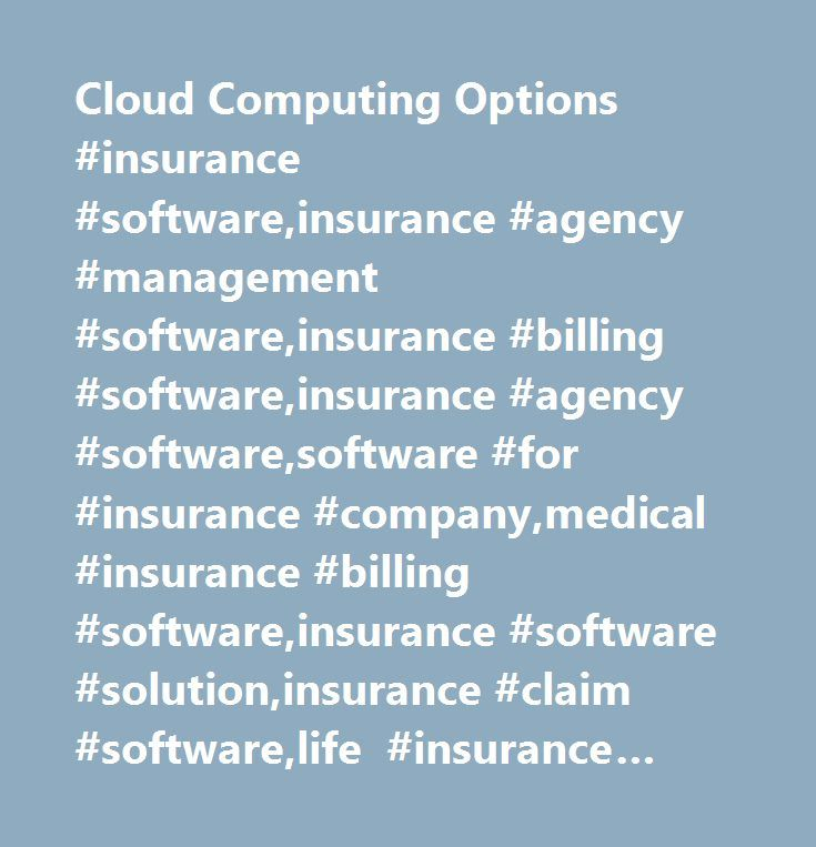 Cloud Computing Options #insurance #software,insurance #agency #management #software,insurance #billing #software,insurance #agency #software,software #for #insurance #company,medical #insurance #billing #software,insurance #software #solution,insurance #claim #software,life #insurance #software,title #insurance #software,health #insurance #software,insurance #administration #software,insurance #software #sale,insurance #agent #software,insurance #broker #software,health #insurance…