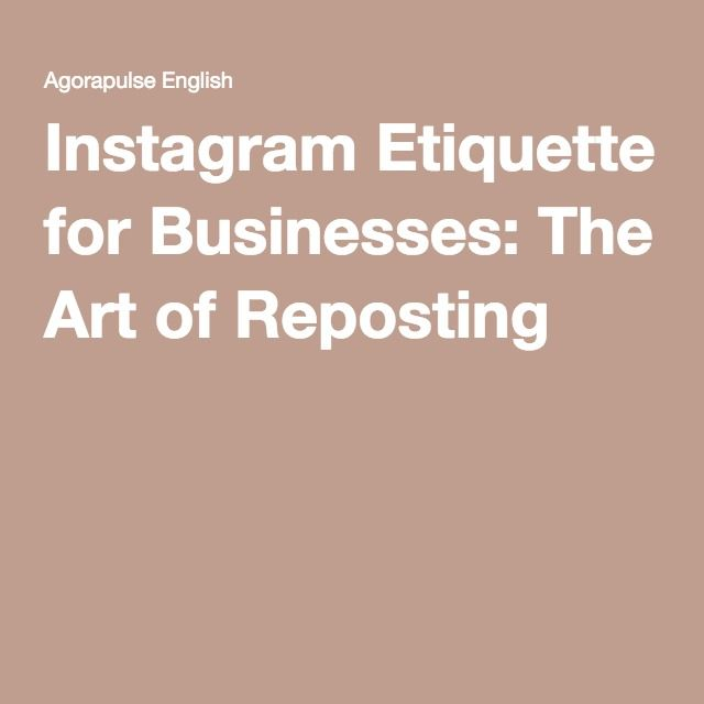 Instagram Etiquette for Businesses: The Art of Reposting - agorapulse.com