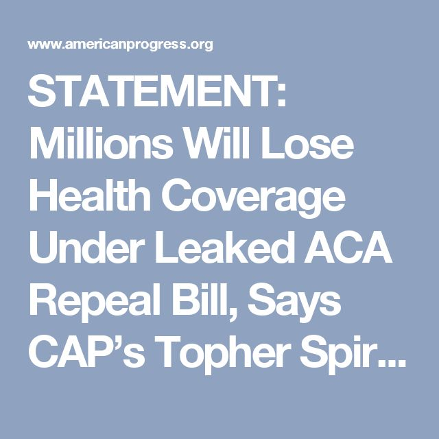 STATEMENT: Millions Will Lose Health Coverage Under Leaked ACA Repeal Bill, Says CAP's Topher Spiro – Center for American Progress