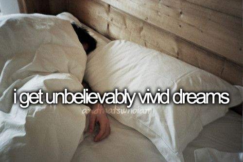 I don't always, but when I do, they make me wonder if I was dreaming or if it really happened..