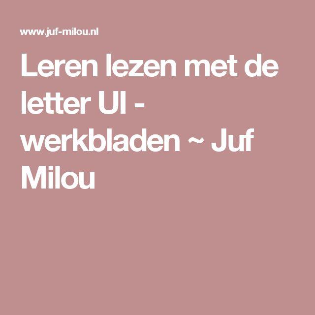 Leren lezen met de letter UI - werkbladen ~ Juf Milou