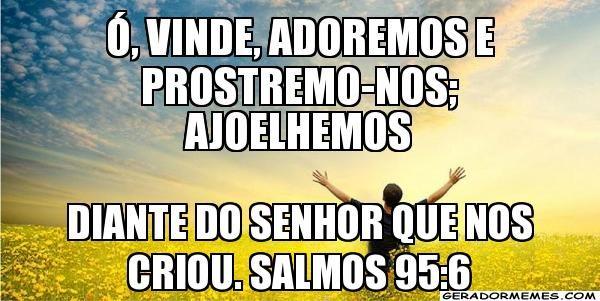 Resultado de imagem para Salmo. 95:6