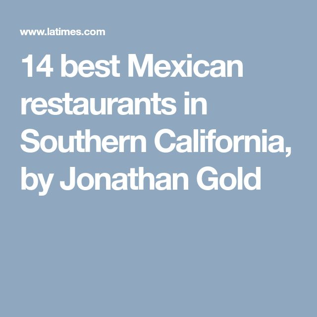14 best Mexican restaurants in Southern California, by Jonathan Gold