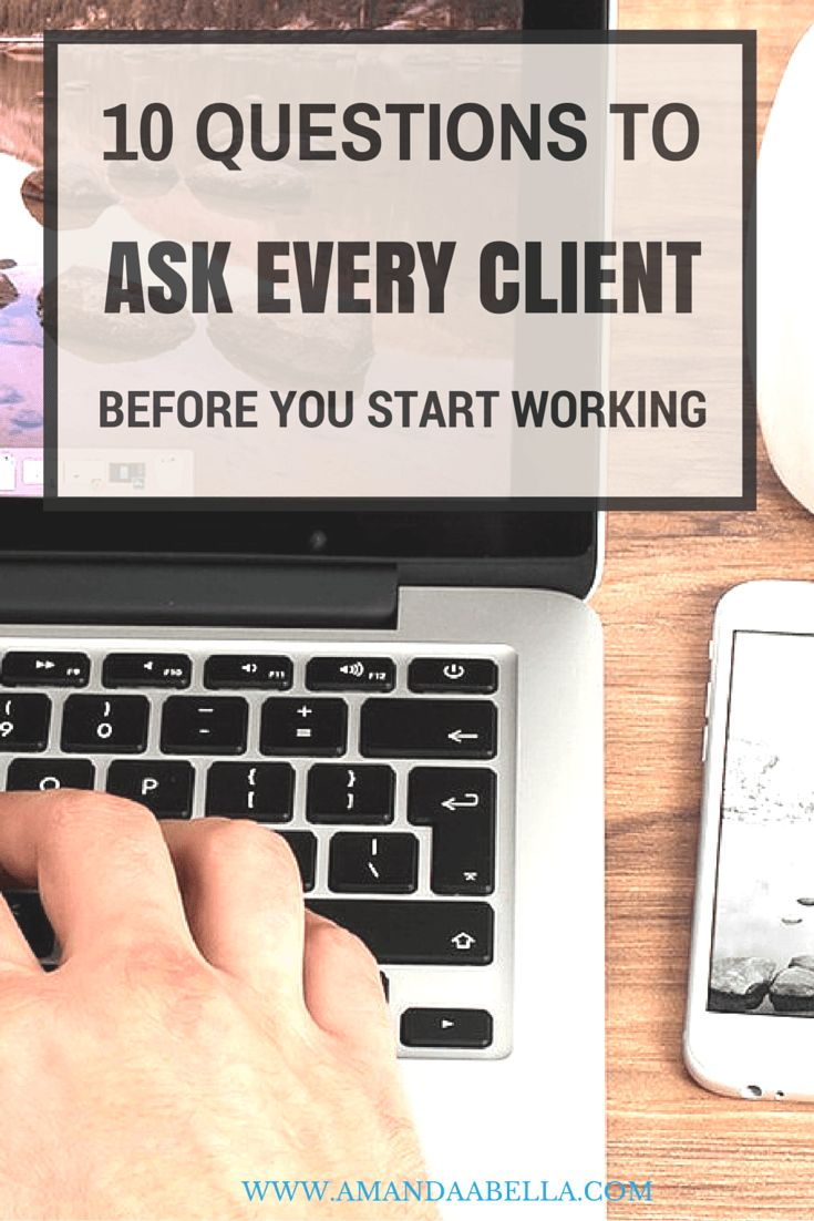10 Questions to Ask Every Client Before You Start Working - http://www.amandaabella.com/10-questions-to-ask-every-client-before-you-start-working/
