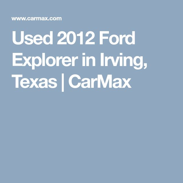 Used 2012 Ford Explorer in Irving, Texas | CarMax