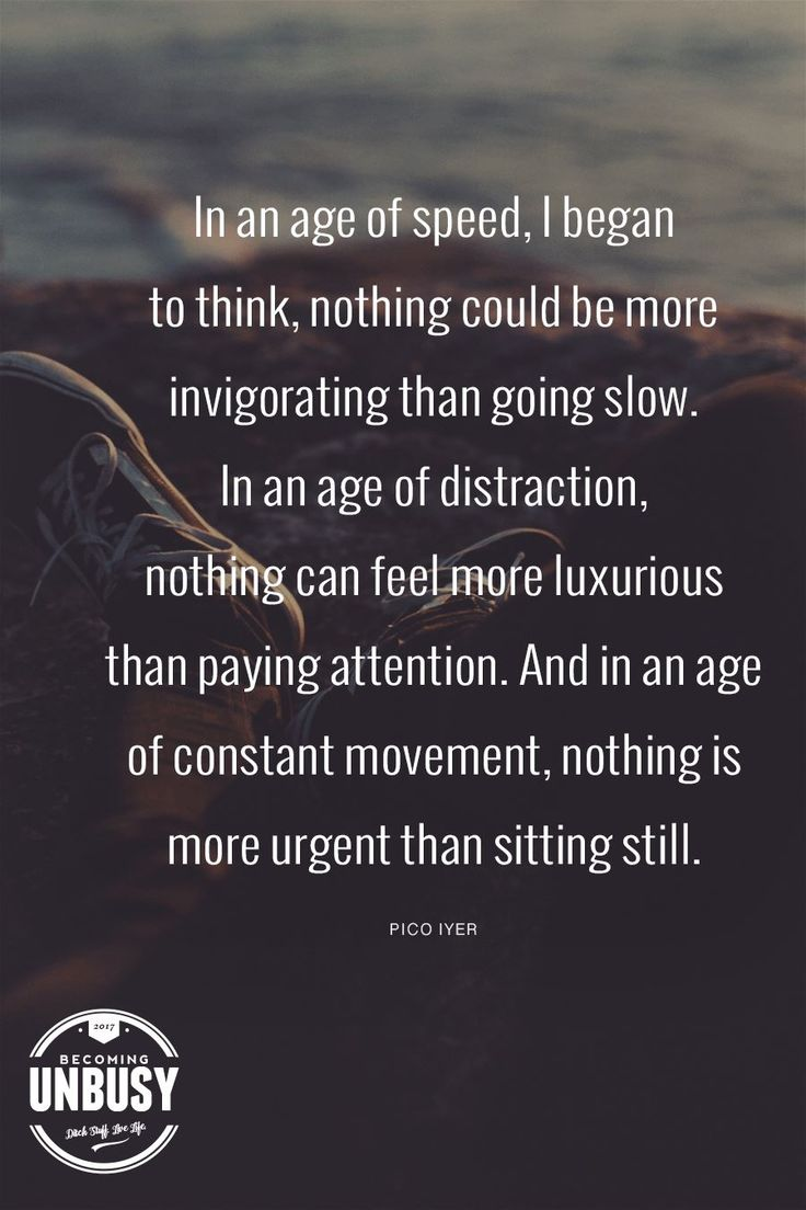 In an age of speed, nothing better than being slow, paying attention, and being still.