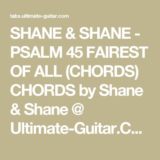 SHANE & SHANE - PSALM 45 FAIREST OF ALL (CHORDS) CHORDS by Shane & Shane @ Ultimate-Guitar.Com