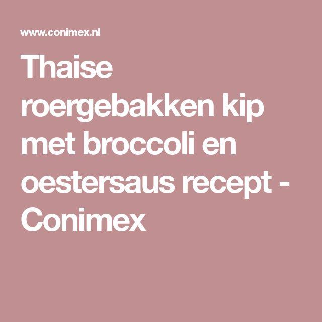Thaise roergebakken kip met broccoli en oestersaus recept - Conimex