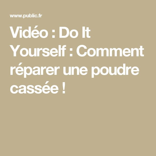 Vidéo : Do It Yourself : Comment réparer une poudre cassée !
