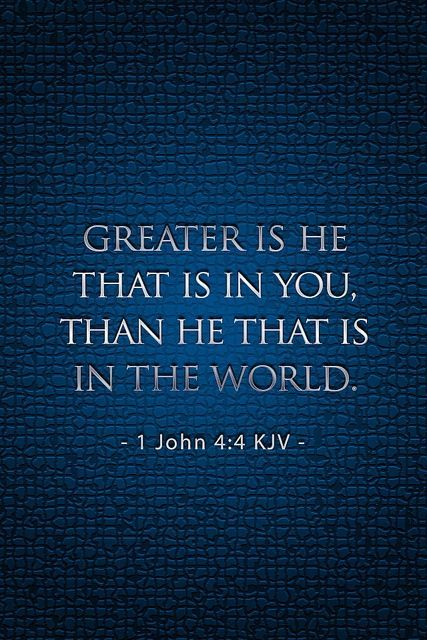 Greater is He that is in you than he that is in the world.