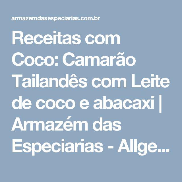 Receitas com Coco: Camarão Tailandês com Leite de coco e abacaxi   Armazém das Especiarias - Allgemein, Capim Limão, Coco, Coentro, Cúrcuma, Prato Principal, Receitas com coco