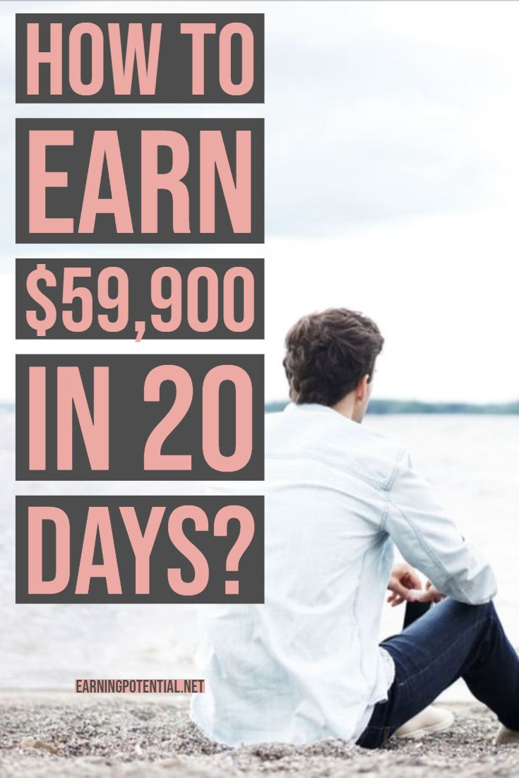 How to earn $59,900 in 20 days?
