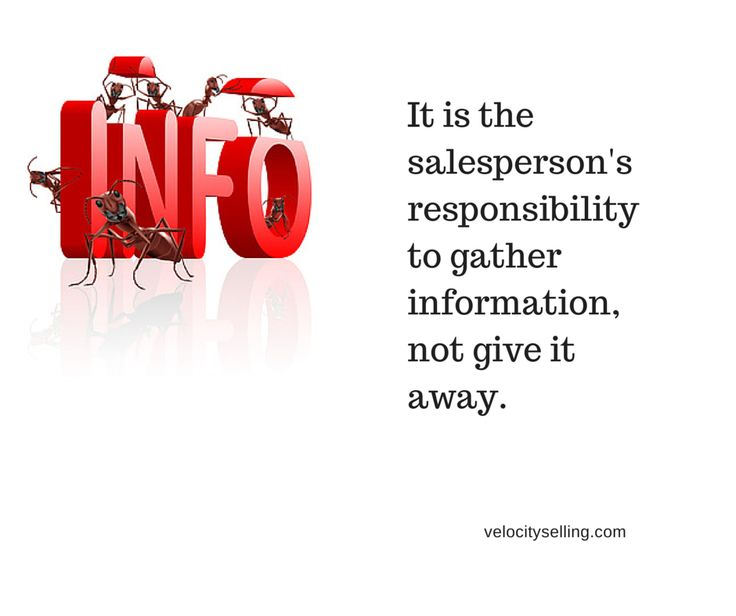 It is the salesperson's responsibility to gather information, not give it away.