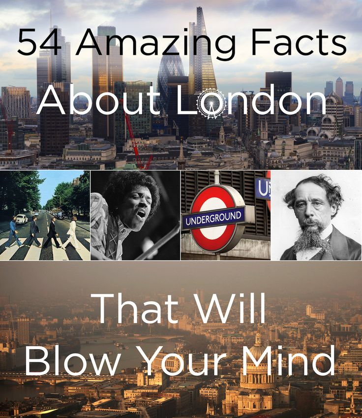 54 Amazing Facts About London That Will Blow Your Mind.....not sure they will blow your mind but are very interesting!