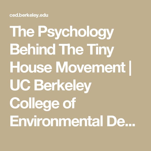 The Psychology Behind The Tiny House Movement | UC Berkeley College of Environmental Design