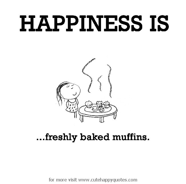 Happiness is, freshly baked muffins. - Cute Happy Quotes