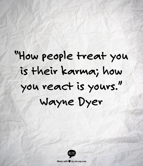 """""""How people treat you is their karma; how you react is yours."""" Wayne Dyer: Remember This, People Treats, Karma Quotes, Wisdom, Truths, So True, Things, Living, Wayne Dyer"""