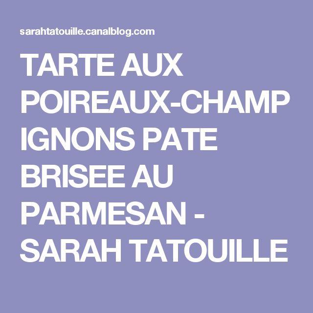 TARTE AUX POIREAUX-CHAMPIGNONS PATE BRISEE AU PARMESAN - SARAH TATOUILLE