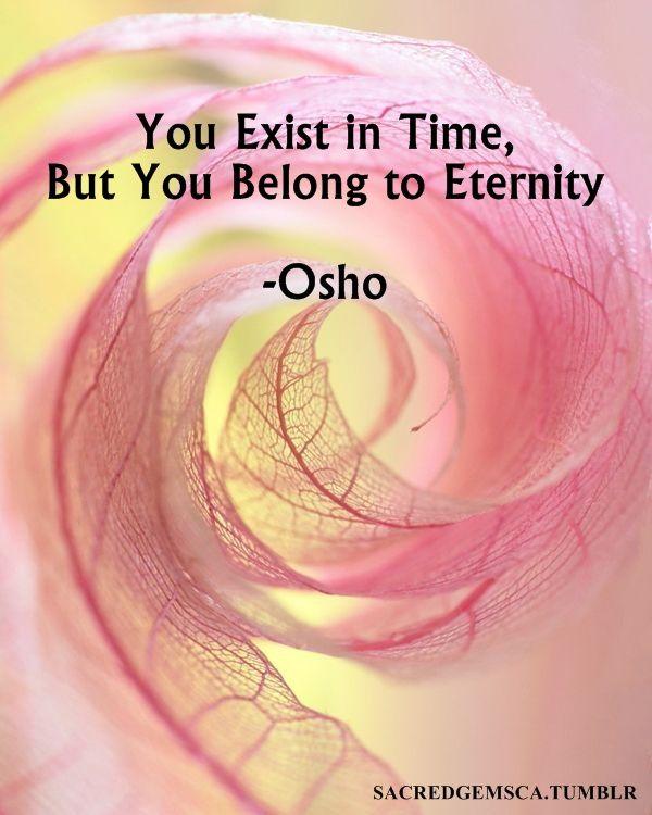 You exist in time ~ but you belong to Eternity ~✴~ Osho ༺♡༻ WILD WOMAN SISTERHOOD™ #wildwomansisterhood #osho