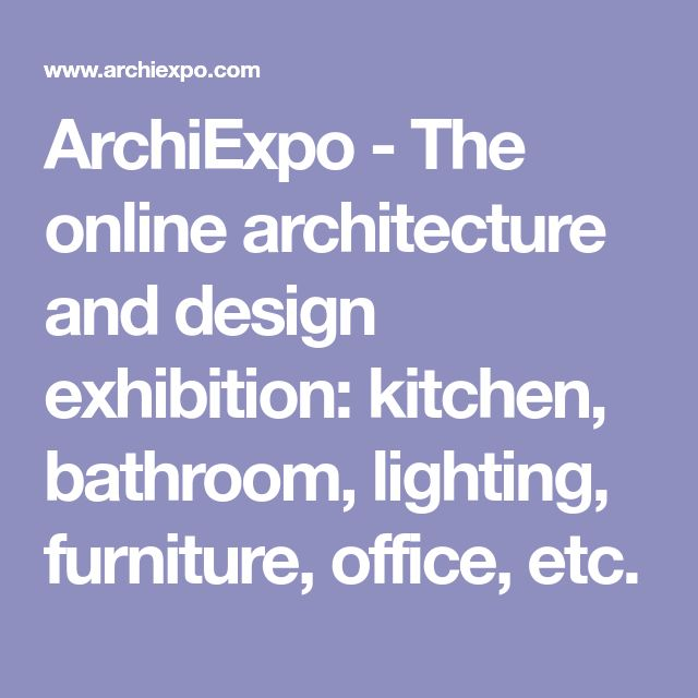 ArchiExpo - The online architecture and design exhibition: kitchen, bathroom, lighting, furniture, office, etc.