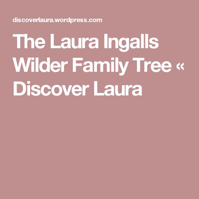 The Laura Ingalls Wilder Family Tree « Discover Laura