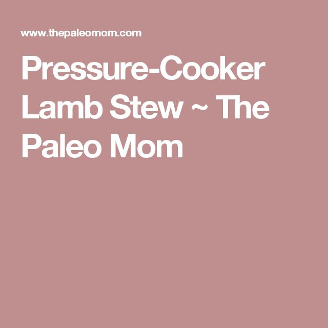 Pressure-Cooker Lamb Stew ~ The Paleo Mom