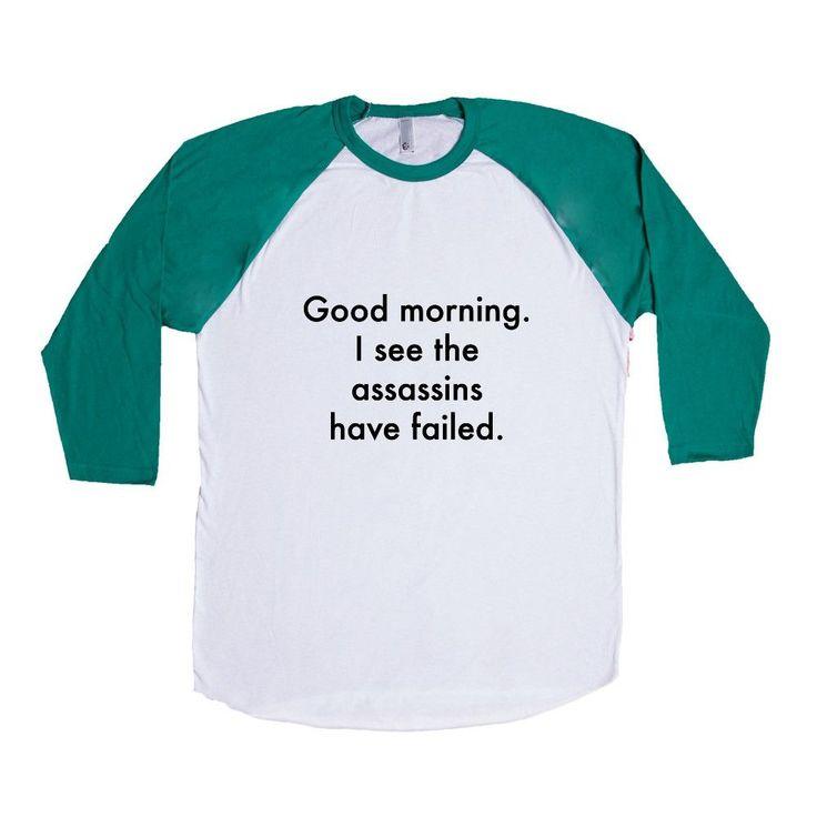 Good Morning I See The Assassins Have Failed Sarcastic Sarcasm Rude Joke Joking Mean Annoyed Annoyance SGAL6 Baseball Longsleeve Tee