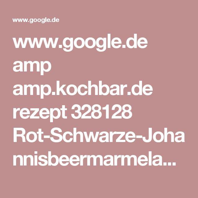 www.google.de amp amp.kochbar.de rezept 328128 Rot-Schwarze-Johannisbeermarmelade.html