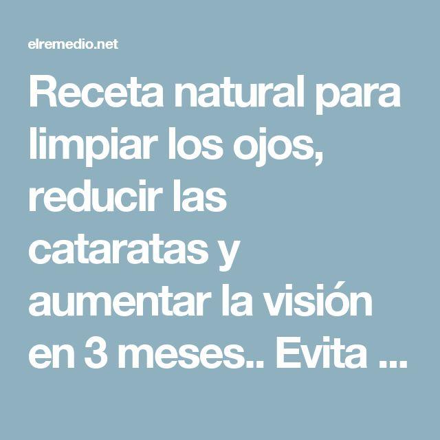 Receta natural para limpiar los ojos, reducir las cataratas y aumentar la visión en 3 meses.. Evita la cirugía!!..