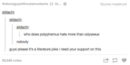 """Polyphemus was a blind cyclops who Odysseus tricked by telling him nobody was there. Now Polyphemus hates nobody."""