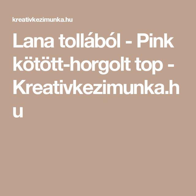 Lana tollából - Pink kötött-horgolt top - Kreativkezimunka.hu