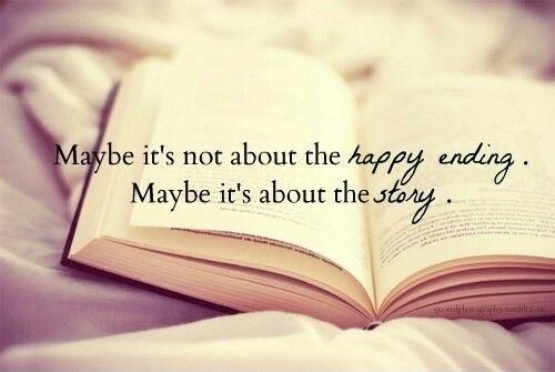 Maybe it's not about the happy ending. Maybe it's about the story. Story quotes on PictureQuotes.com.