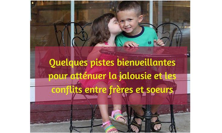 Quelques pistes bienveillantes pour atténuer la jalousie qui oppose frères et soeurs et gérer les conflits dans les fratries pour mieux vivre tous ensemble