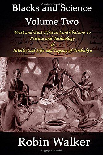 Blacks and Science Volume Two: West and East African Contributions to Science and Technology AND Intellectual Life and Legacy of Timbuktu by Mr Robin Walker http://www.amazon.com/dp/1492996238/ref=cm_sw_r_pi_dp_bAGfvb1DGGRXJ