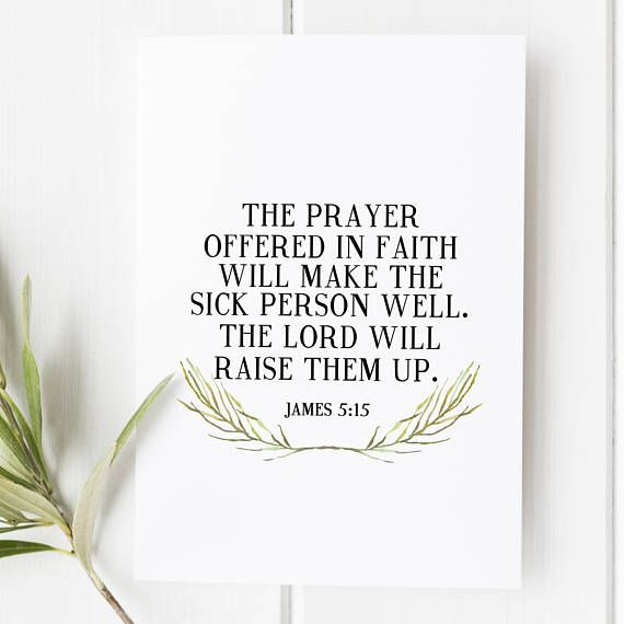 James 5:15 The prayer offered in faith will make the sick