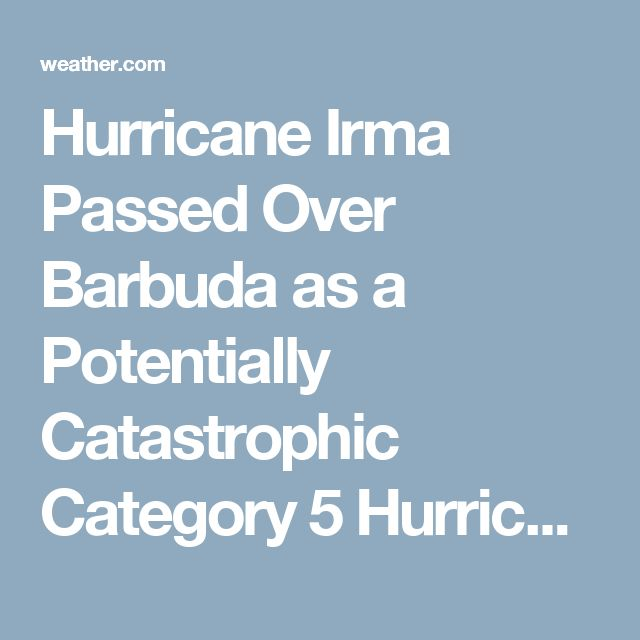 Hurricane Irma Passed Over Barbuda as a Potentially Catastrophic Category 5 Hurricane; Dangerous Threat for Florida, Southeast | The Weather Channel