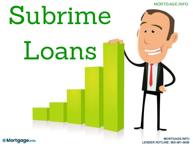 Subprime Loans- Subprime Loans are made for individuals who have poor credit or no credit. GET MORE INFORMATION HERE...