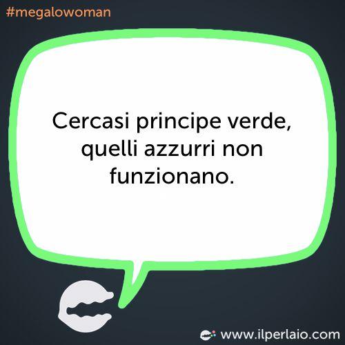 Cercasi principe verde, quelli azzurri non funzionano. #perla #perle #frase #frasi #humor #divertente #ridere #sorridere #principe #ironic #megalowoman