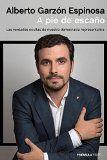 A pie de escaño : las verdades ocultas de nuestra democracia representativa / Alberto Garzón Espinosa