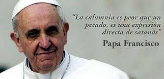 Resultado de imagen para frases del papa francisco sobre la injuria