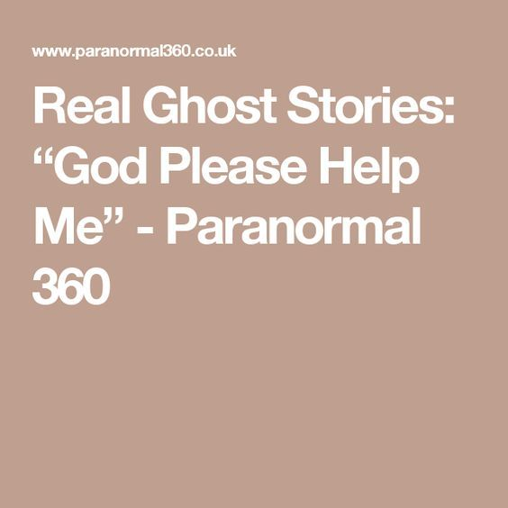 """Real Ghost Stories: """"God Please Help Me"""" - Paranormal 360"""