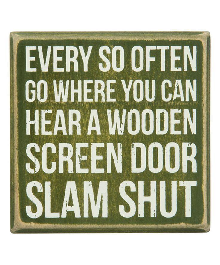 Every so often go where you can hear a wooden screen door slam shut.