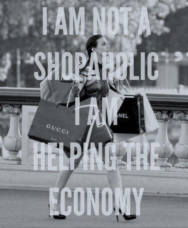 I am not a shopaholic, I am helping the economy #Fashion #Quotes