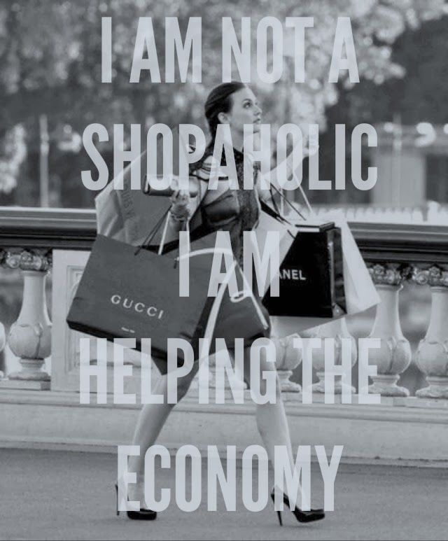 I am not a shopaholic, I am helping the economy #Fashion #Quotes