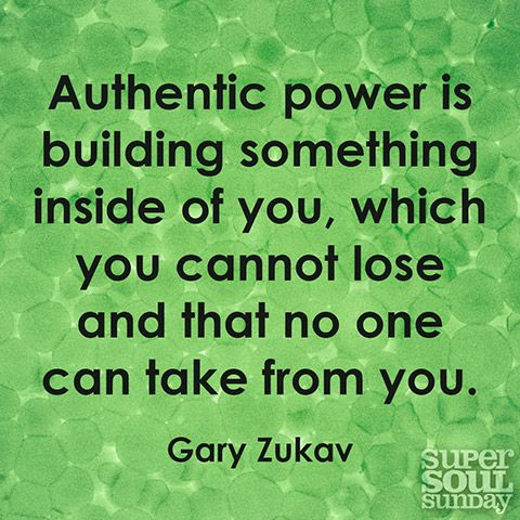 Authentic power is something inside of you, which you cannot lose and that no one can take from you. — Gary Zukav