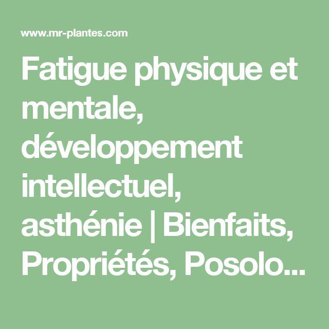 Fatigue physique et mentale, développement intellectuel, asthénie | Bienfaits, Propriétés, Posologie, Effets Secondaires